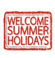 welcome summer holidays stamp text design vector image