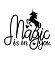 with unicorn and lettering text - magic is in you vector image vector image
