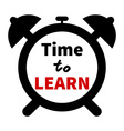 Time to LEARN clock Education theme Clock vector image vector image