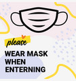 please wear mask when entering yellow warning vector image vector image