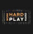 work hard play hard t-shirt and apparel design vector image vector image