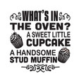 cupcakes quote and saying what is in oven vector image vector image