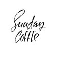 sunday coffee modern dry brush lettering coffee vector image vector image