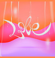 the inscription love the modern liquid vector image vector image