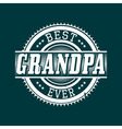Best Grandpa Ever T-shirt Typography vector image vector image