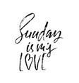 sunday is my love modern dry brush lettering vector image vector image