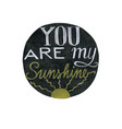 you are my sunshine vector image vector image
