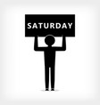 a man with a poster with the inscription saturday vector image