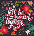 lets be weird together hand lettering typography vector image vector image