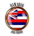 hawaii proud flag button vector image vector image