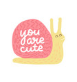 you are cute - lettering quote with snail vector image vector image