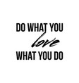 do what you love love what you do - quote vector image vector image
