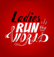 lettering ladies run the world vector image vector image