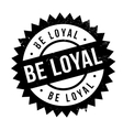 Be loyal stamp vector image vector image