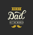 best dad in world hand lettering vector image