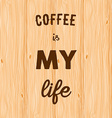 Hand written quote Coffee is my life on wooden vector image vector image