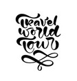 text travel world tour hand drawn phrase vector image