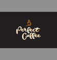 perfect coffee word text logo with coffee cup vector image