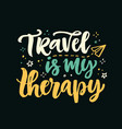 travel is my therapy lettering poster vector image vector image