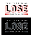 typography quotes take the risk lose the chance vector image vector image