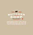 decorative serif font and butcher shop label vector image vector image