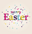 happy easter colorful lettering vector image