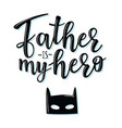 father is my hero lettering poster vector image vector image
