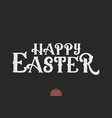 hand drawn lettering happy easter elegant vintage vector image