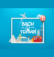 back to travel concept with lettering inscription vector image vector image
