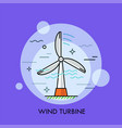 wind turbine concept of electricity or electric vector image