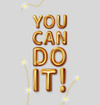you can motivational inscription for the vector image vector image