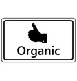 sign thumbs up for organics vector image