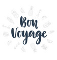 bon voyage hand written lettering vector image vector image