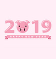 happy new year 2019 year of the pig vector image vector image