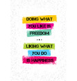 doing what you like is freedom liking what you do vector image vector image