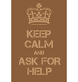 Keep Calm and Ask For Help poster vector image vector image