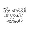 the world is your school lettering vector image vector image