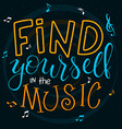 hand lettering text - find yourself in music vector image