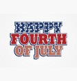 happy fourth of july vector image vector image