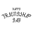 happy friendship day brush lettering for greeting vector image vector image