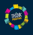 think positive rough brush stroke design element vector image