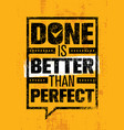done is better than perfect inspiring creative vector image vector image