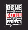 done is better than perfect inspiring creative vector image