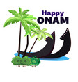 happy onam of a boat on the shore of vector image