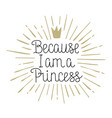 because i am a princess hand drawn lettering vector image vector image