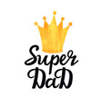 super dad hand drawn text with a golden texture vector image vector image