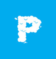 letter p cloud font symbol white alphabet sign on vector image vector image