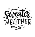 sweater weather autumn hand written ink lettering vector image