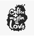 coffee plus muffin is love in an ink blot vector image vector image