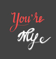 handwritten phrase you are my vector image vector image
